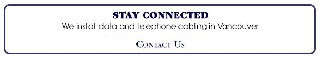 Stay Connected | We install data and telephone cabling in Vancouver | Contact Us