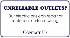 Unreliable Outlets? | Our electricians can repair or replace aluminum wiring | Contact Us
